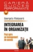 Integrarea in organizatii. Pasi spre un management de succes - Georgeta Panisoara