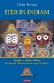 Iter in Indiam. Imagini si miraje indiene in drumul culturii romane spre Occident - Liviu Bordas