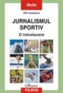 Jurnalismul sportiv. O introducere - Phil Andrews