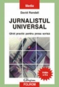 Jurnalistul universal. Ghid practic pentru presa scrisa Editia a II-a, revazuta si adaugita - David Randall