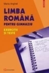 Limba romana pentru gimnaziu. Exercitii si teste - Maria Anghel