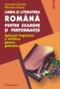 Limba si literatura romana pentru examene si performanta. Aplicatii lingvistice si stilistice pentru gimnaziu - Camelia Gavrila, Mihaela Dobos
