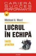 Lucrul in echipa. Lectii practice - Michael A. West