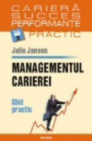Managementul carierei. Ghid practic - Julie Jansen