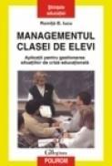 Managementul clasei de elevi. Aplicatii pentru gestionarea situatiilor de criza educationala. Editia a II-a revazuta si adaugita - Romita B. Iucu