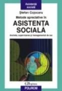 Metode apreciative in asistenta sociala. Ancheta, supervizarea si managementul de caz - Stefan Cojocaru