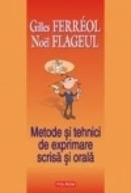 Metode si tehnici de exprimare scrisa si orala - Gilles Ferreol, Noel Flageul
