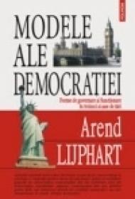 Modele ale democratiei. Forme de guvernare si functionare in treizeci si sase de tari - Arend Lijphart