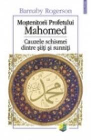 Mostenitorii Profetului Mahomed. Cauzele schismei dintre siiti si sunniti - Barnaby Rogerson