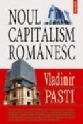 Noul capitalism romanesc - Vladimir Pasti