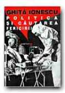 Politica si Cautarea Fericirii. Un Studiu Asupra Implicarii Fiintelor Umane In Politica Societatii Industriale - IONESCU Ghita, Trad. CEAUSU Simona