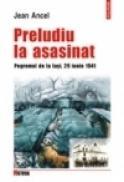 Preludiu la asasinat. Pogromul de la Iasi, 29 iunie 1941 - Jean Ancel