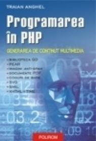 Programarea in PHP II. Generarea de continut multimedia - Traian Anghel