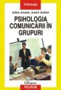 Psihologia comunicarii in grupuri - Gilles Amado, Andre Guittet