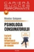 Psihologia consumatorului. Factorii care ne influenteaza comportamentul de consum - Nicolas Gueguen