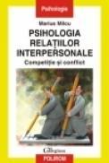 Psihologia relatiilor interpersonale. Competitie si conflict - Marius Milcu