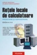 Retele locale de calculatoare. Proiectare si administrare (editia a II-a) - Adrian Munteanu, Valerica Greavu-Serban