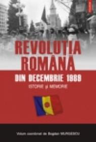 Revolutia romana din decembrie 1989. Istorie si memorie - Bogdan Murgescu