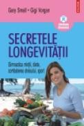 Secretele longevitatii. Gimnastica mintii, diete, combaterea stresului, sport - Gary Small, Gigi Vorgan