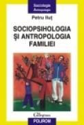 Sociopsihologia si antropologia familiei - Petru Ilut