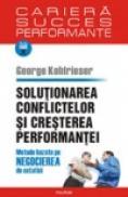 Solutionarea conflictelor si cresterea performantei. Metode bazate pe negocierea de ostatici - George Kohlrieser