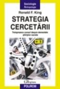 Strategia cercetarii. Treisprezece cursuri despre elementele stiintelor sociale - Ronald F. King