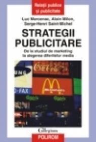 Strategii publicitare. De la studiul de marketing la alegerea diferitelor media - Luc Marcenac, Alain Milon, Serge-Henri Saint-Michel