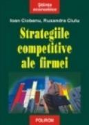 Strategiile competitive ale firmei - Ioan Ciobanu, Ruxandra Ciulu