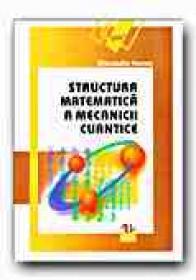 Structura Matematica A Mecanicii Cuantice - IVANOV Alexandru