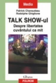 Talk Show-ul. Despre libertatea cuvintului ca mit - Patrick Charaudeau, Rodolphe Ghiglione