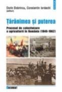 Taranimea si puterea. Procesul de colectivizare a agriculturii in Romania (1949-1962) - Dorin Dobrincu, Constantin Iordachi