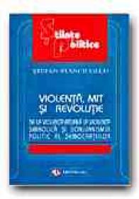Violenta, Mit si Revolutie. De La Violenta Rituala La Violenta Simbolica si Donjuanismul Politic Al Democratiilor - STANCIUGELU Stefan