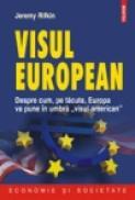 Visul european. Despre cum, pe tacute, Europa va pune in umbra ?visul american? - Jeremy Rifkin