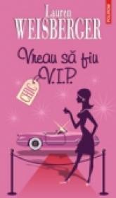 Vreau sa fiu V.I.P. - Lauren Weisberger