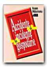 Accidente si Incidente In Gospodarie - NASTOIU Ioan
