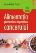 Alimentatia preventiva impotriva cancerului - Marie-Amelie Picard
