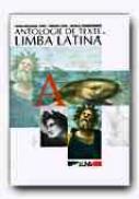 Antologie De Texte In Limba Latina - CIUCA Ioana-Ruxandra, CIUCA Marian, TRANDAFIRESCU Natalia