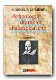 Arheologia Dramelor Shakespeariene - Vol. Ii: Comediile - DUMITRIU Corneliu