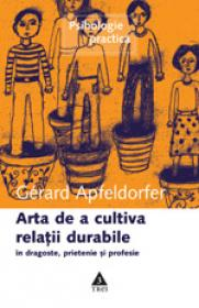 Arta de a cultiva relatii durabile - Gerard Apfeldorfer
