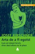 Arta de a fi egoist. Cum sa traiesti fericit, chiar daca altora nu le place - Josef Kirschner