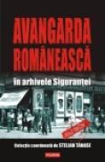 Avangarda romaneasca in arhivele Sigurantei - Stelian Tanase (coordonator)