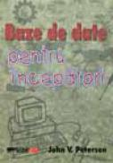 Baze De Date Pentru Incepatori - PETERSEN John V., Trad. SLAVU Ovidiu