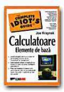 Calculatoare Elemente De Baza - KRAYNAK Joe, Trad. SLAVU Ovidiu