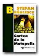 Cartea De La Metopolis (ed. A Iii-a) - BANULESCU Stefan