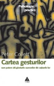 Cartea gesturilor. Cum putem citi gandurile oamenilor din actiunile lor - Peter Collett