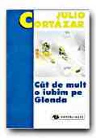 Cat De Mult O Iubim Pe Glenda - CORTAZAR Julio, Trad. VOINA-RAUT Luminita