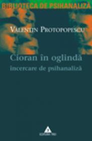 Cioran in oglinda. Incercare de psihanaliza - Valentin Protopopescu