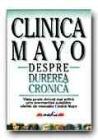 Clinica Mayo. Despre Durerea Cronica - SWANSON David W., Trad. CARARE Valentina