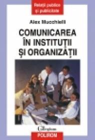 Comunicarea in institutii si organizatii - Alex Mucchielli