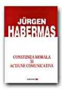 Constiinta Morala si Actiune Comunicativa - HABERMAS Juergen, Trad. LEPADATU Vasile-Gilbert